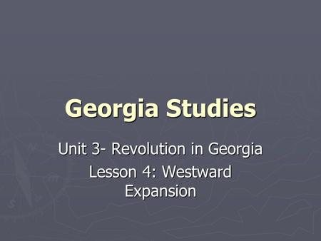 Georgia Studies Unit 3- Revolution in Georgia Lesson 4: Westward Expansion.