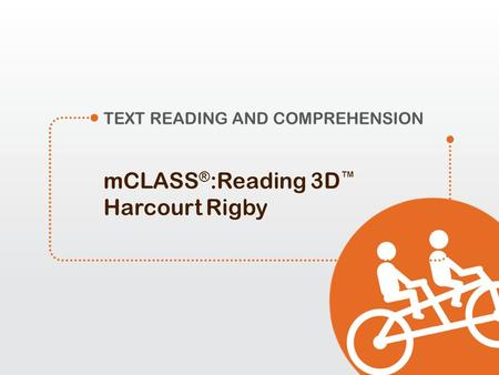 MCLASS ® :Reading 3D Harcourt Rigby TEXT READING AND COMPREHENSION.