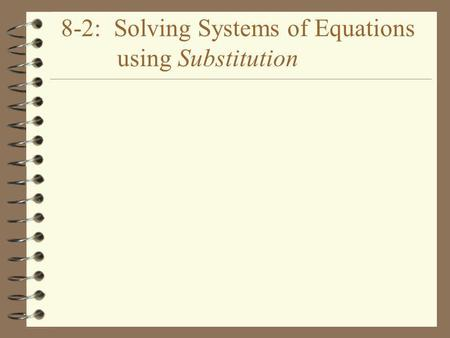 8-2: Solving Systems of Equations using Substitution