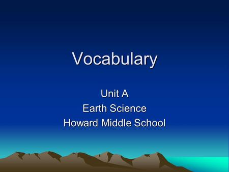 Vocabulary Unit A Earth Science Howard Middle School.