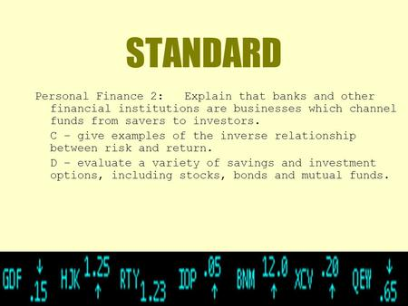 STANDARD Personal Finance 2: Explain that banks and other financial institutions are businesses which channel funds from savers to investors. C – give.