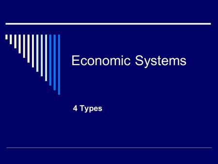 Economic Systems 4 Types. What is a system? A system is a way of doing something Economic systems allow countries to produce and distribute goods/services.