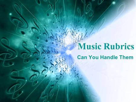 Can You Handle Them Music Rubrics. ARTICULATION ACCURACY AND CLARITY DOES NOT MEET THE STANDARD NEARLY MEETS THE STANDARD MEETS THE STANDARD EXCEEDS THE.