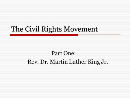 The Civil Rights Movement Part One: Rev. Dr. Martin Luther King Jr.