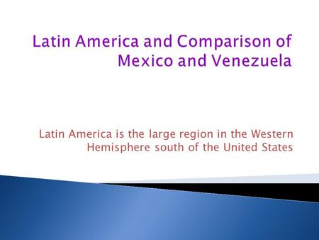 Latin America is the large region in the Western Hemisphere south of the United States.
