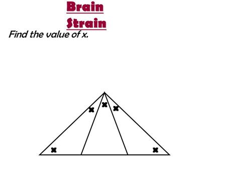 Brain Strain Find the value of x. x x x xx Special Segments in Triangles.