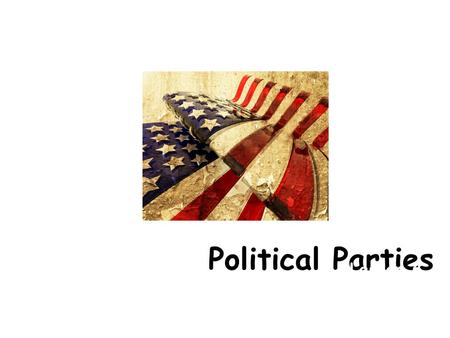Political Parties Lesson 6. Questions to think about? Have you ever heard of a Political Party? What do you know? What do you want to learn?