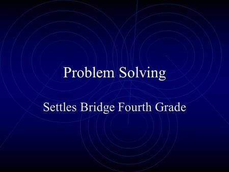 Problem Solving Settles Bridge Fourth Grade. Problem Solving is easy if you follow these steps Understand the problem.