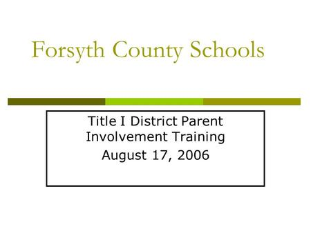 Forsyth County Schools Title I District Parent Involvement Training August 17, 2006.