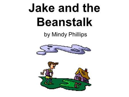 Jake and the Beanstalk by Mindy Phillips. Once upon a time, there was a poor boy named Jake who lived with his mother in a little house in Alpharetta.