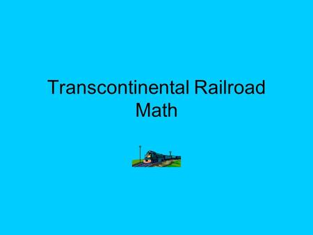Transcontinental Railroad Math Union Pacific vs. Central Pacific.