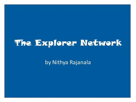 The Explorer Network by Nithya Rajanala. User name: Christopher Columbus Basic Information Current City: Portugal Birthday: October 31,1451 Looking for: