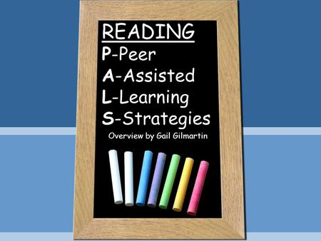 READING P-Peer A-Assisted L-Learning S-Strategies Overview by Gail Gilmartin.