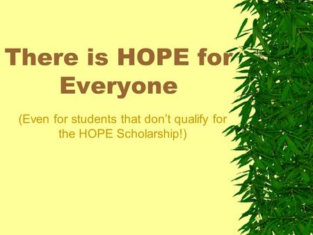 There is HOPE for Everyone (Even for students that dont qualify for the HOPE Scholarship!)