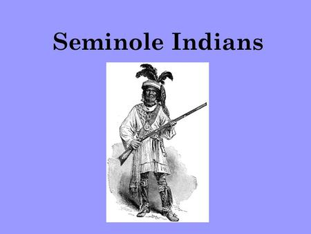 Seminole Indians.
