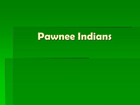 Pawnee Indians. Where Did the Pawnee Live? They lived in the Plains Region They lived in the Plains Region The Great Plains lie in the center of North.