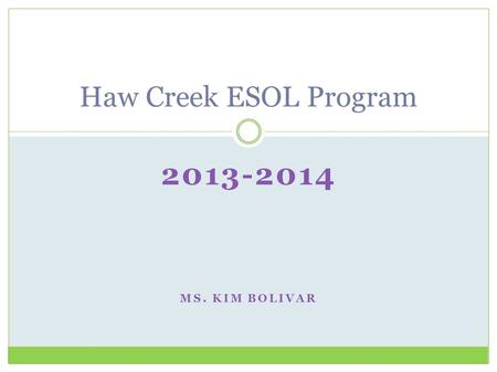 Haw Creek ESOL Program 2013-2014 MS. KIM BOLIVAR.