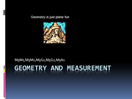 M5M1,M5M2,M5G1,M5G2,M5A1 Geometry is just plane fun.