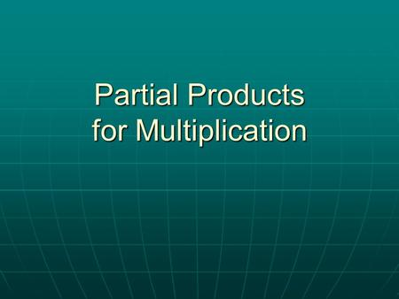 Partial Products for Multiplication. Calculate 50 X 60 67 X 53 Calculate 50 X 7 3,000 350 180 21 Calculate 3 X 60 Calculate 3 X 7 + Add the partial products.