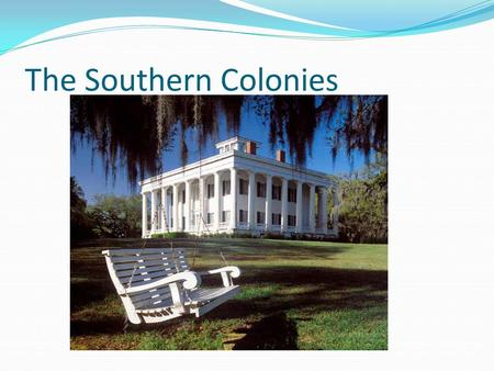 The Southern Colonies. Names of the Southern Colonies Virginia Maryland North Carolina South Carolina Georgia.