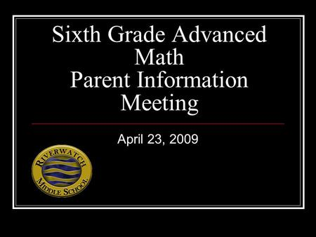 Sixth Grade Advanced Math Parent Information Meeting April 23, 2009.