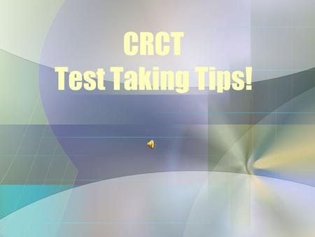 CRCT Test Taking Tips! The night before the test… Be sure your child gets a good nights sleep.