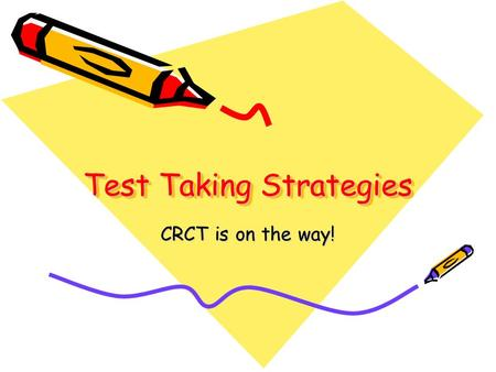 Test Taking Strategies CRCT is on the way!. The Day Before Eat a healthy dinner. Prepare your clothes and backpack for the next day. Pack #2 pencils and.