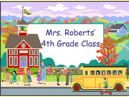 Mrs. Roberts 4th Grade Class. Class Subjects The subjects we cover in fourth grade are: Reading Math Writing Conventions Listening, Speaking, Viewing.