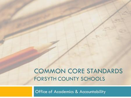 COMMON CORE STANDARDS FORSYTH COUNTY SCHOOLS Office of Academics & Accountability.