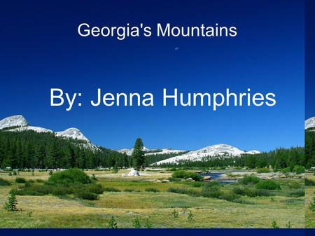 Georgia's Mountains By: Jenna Humphries.