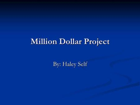 Million Dollar Project By: Haley Self. Charity and Taxes Started with $1,000,000.00 Started with $1,000,000.00 -$100,000.00 to St.Josephs childrens hospital.