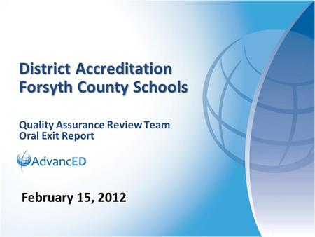 Quality Assurance Review Team Oral Exit Report District Accreditation Forsyth County Schools February 15, 2012.