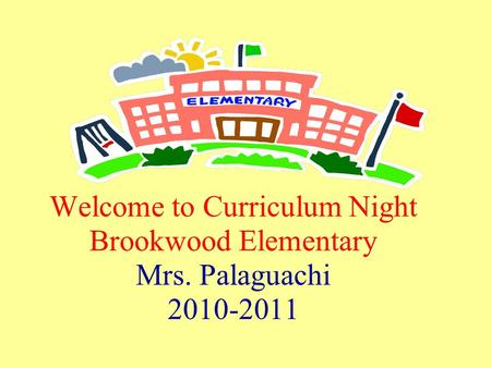 Welcome to Curriculum Night Brookwood Elementary Mrs. Palaguachi 2010-2011.