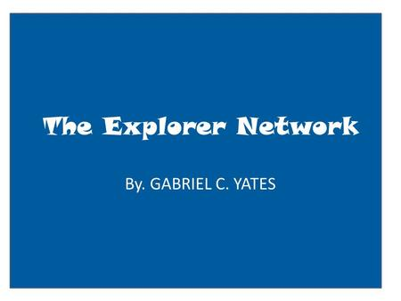 The Explorer Network By. GABRIEL C. YATES. User name: status update here Insert profile pic here Basic Information Current City: Birthday: Looking for:quick.