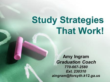 Study Strategies That Work! Amy Ingram Graduation Coach 770-667-2580 Ext. 230310