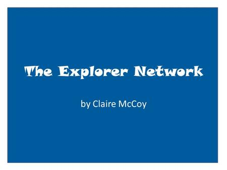 The Explorer Network by Claire McCoy. User name: status update here Basic Information Current City: Europe Birthday: 1458-1519 Looking for: A short route.