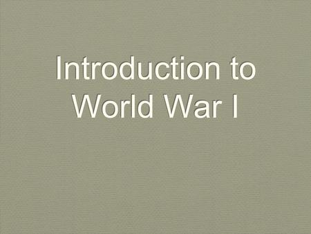 Introduction to World War I. Objective By the end of the lesson, SWBAT explain how nationalism and militarism created an environment that promoted war.