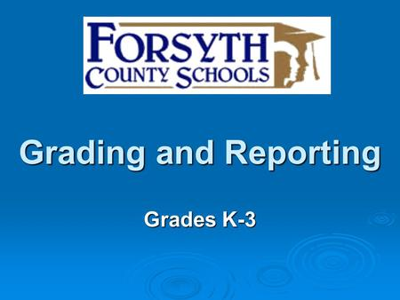 Grading and Reporting Grades K-3. Purpose of Grading and Reporting Our primary purposes of grading and reporting include: Report student progress toward.
