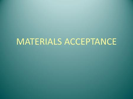 MATERIALS ACCEPTANCE. LPA Construction chapter -2 paragraphs on -Materials Quality Control -Materials Finalization -andAppendix J -LPA materials acceptance.