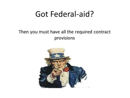 Got Federal-aid? Then you must have all the required contract provisions.
