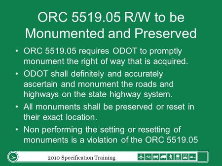 ORC 5519.05 R/W to be Monumented and Preserved ORC 5519.05 requires ODOT to promptly monument the right of way that is acquired. ODOT shall definitely.