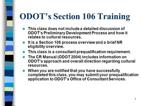 1 ODOTs Section 106 Training This class does not include a detailed discussion of ODOTs Preliminary Development Process and how it relates to cultural.
