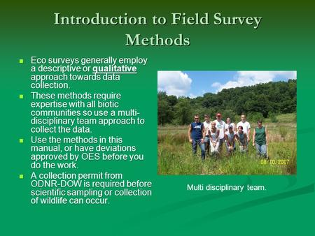 Introduction to Field Survey Methods Eco surveys generally employ a descriptive or qualitative approach towards data collection. Eco surveys generally.