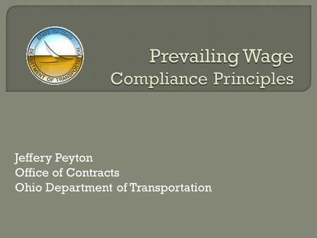 Jeffery Peyton Office of Contracts Ohio Department of Transportation.