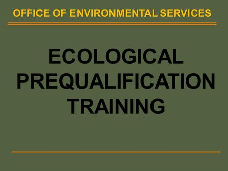 OFFICE OF ENVIRONMENTAL SERVICES. ECOLOGICAL TRAINING INTRODUCTION INTRODUCTION SURVEY SURVEY LITERATURE REVIEW LITERATURE REVIEW FIELD SURVEY METHODS.