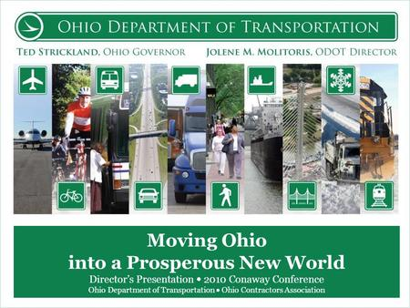 Moving Ohio into a Prosperous New World Directors Presentation 2010 Conaway Conference Ohio Department of Transportation Ohio Contractors Association.