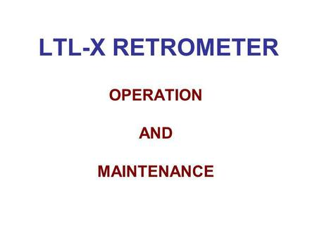 LTL-X RETROMETER OPERATION AND MAINTENANCE. THE LTL-X RETROMETER.