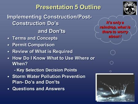 Presentation 5 Outline Implementing Construction/Post- Construction Dos and Donts Terms and Concepts Permit Comparison Review of What is Required How Do.