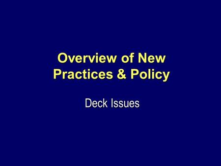Overview of New Practices & Policy Deck Issues. Topics Stakeholder Responsibilities Stakeholder Responsibilities Deflection Control Measures Deflection.