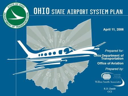Prepared for: Ohio Department of Transportation Office of Aviation Prepared by: April 11, 2006 R.D. Zande CCI.